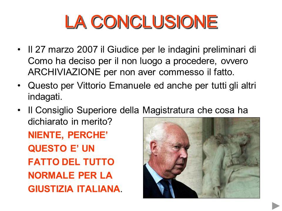 LA CONCLUSIONE Il 27 marzo 2007 il Giudice per le indagini preliminari di Como ha deciso per il non luogo a procedere, ovvero ARCHIVIAZIONE per non aver commesso il fatto.