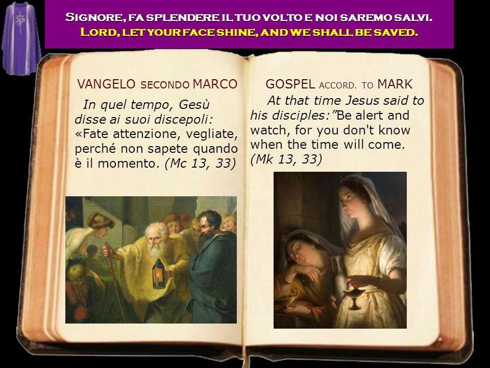 GOSPEL ACCORD. TO MARK In quel tempo, Gesù disse ai suoi discepoli: «Fate attenzione, vegliate, perché non sapete quando è il momento. (Mc 13, 33) At