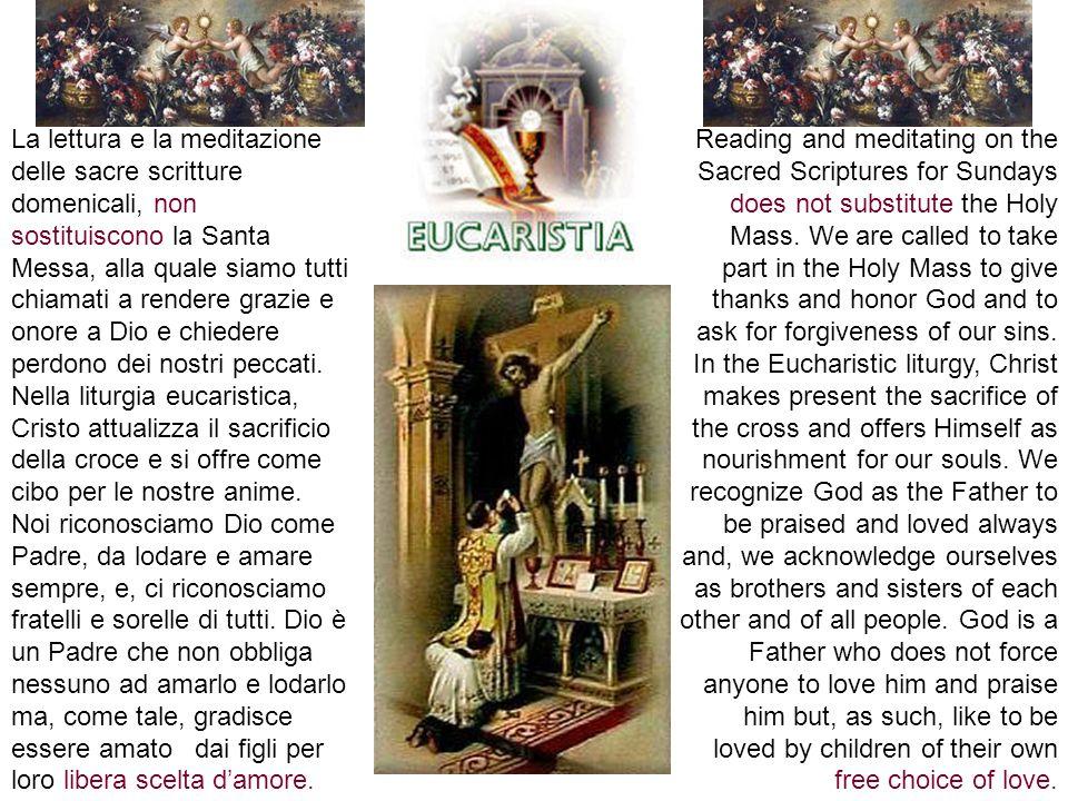 La lettura e la meditazione delle sacre scritture domenicali, non sostituiscono la Santa Messa, alla quale siamo tutti chiamati a rendere grazie e ono