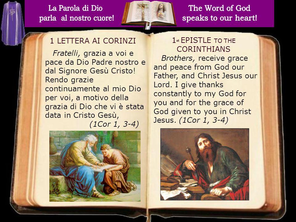 1 st EPISTLE TO THE CORINTHIANS 1 LETTERA AI CORINZI Fratelli, grazia a voi e pace da Dio Padre nostro e dal Signore Gesù Cristo! Rendo grazie continu