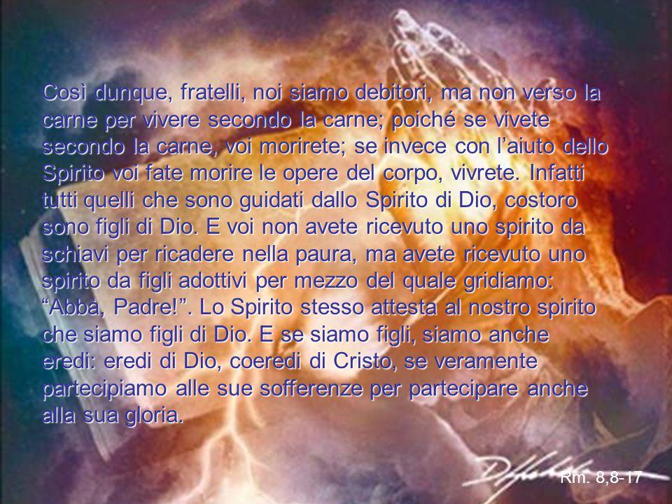Dalla lettera di S. Paolo apostolo ai Romani Quelli che vivono secondo la carne non possono piacere a Dio. Voi però non siete sotto il dominio della c