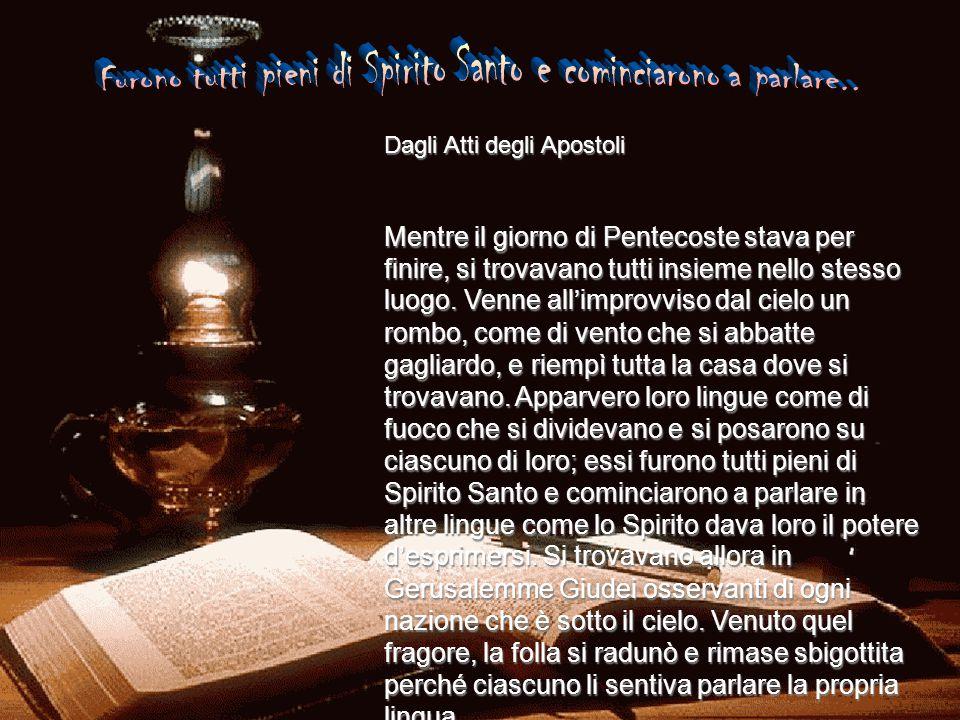 Dagli Atti degli Apostoli Mentre il giorno di Pentecoste stava per finire, si trovavano tutti insieme nello stesso luogo.