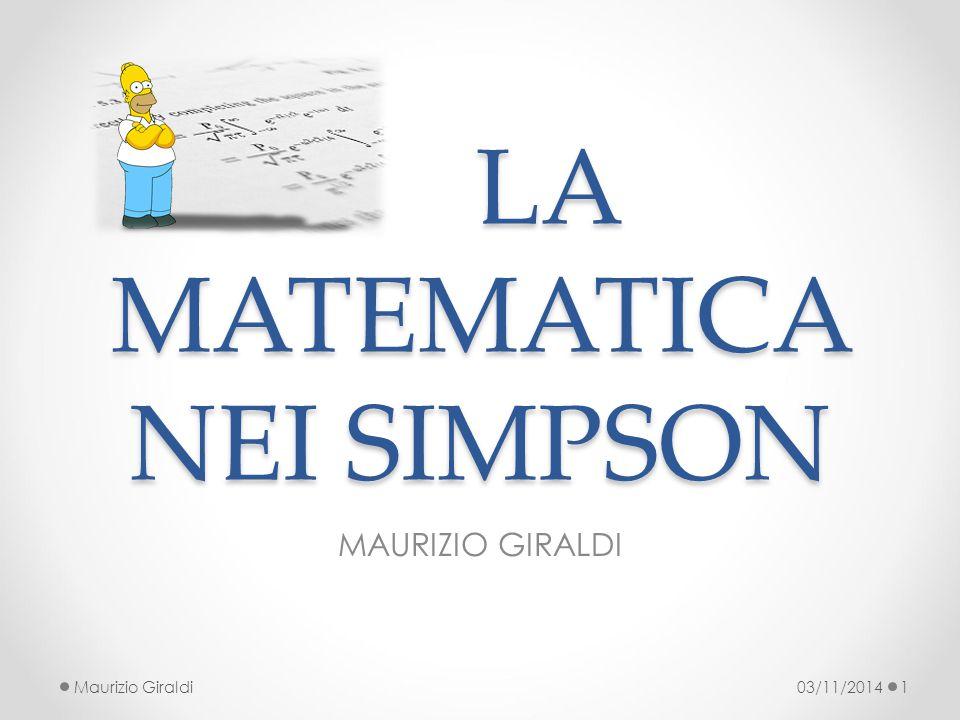 LA MATEMATICA NEI SIMPSON LA MATEMATICA NEI SIMPSON MAURIZIO GIRALDI 03/11/20141Maurizio Giraldi