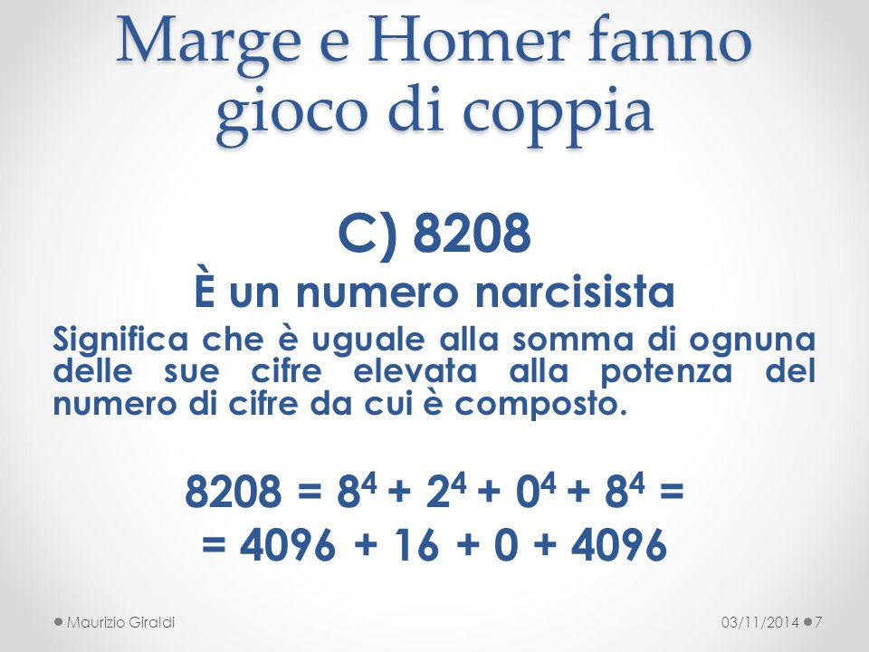 Marge e Homer fanno gioco di coppia 03/11/2014Maurizio Giraldi7 C) 8208 È un numero narcisista Significa che è uguale alla somma di ognuna delle sue c