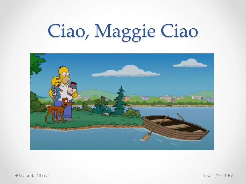 Ciao, Maggie Ciao 03/11/2014Maurizio Giraldi9