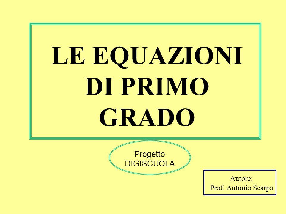 LE EQUAZIONI DI PRIMO GRADO Progetto DIGISCUOLA Autore: Prof. Antonio Scarpa