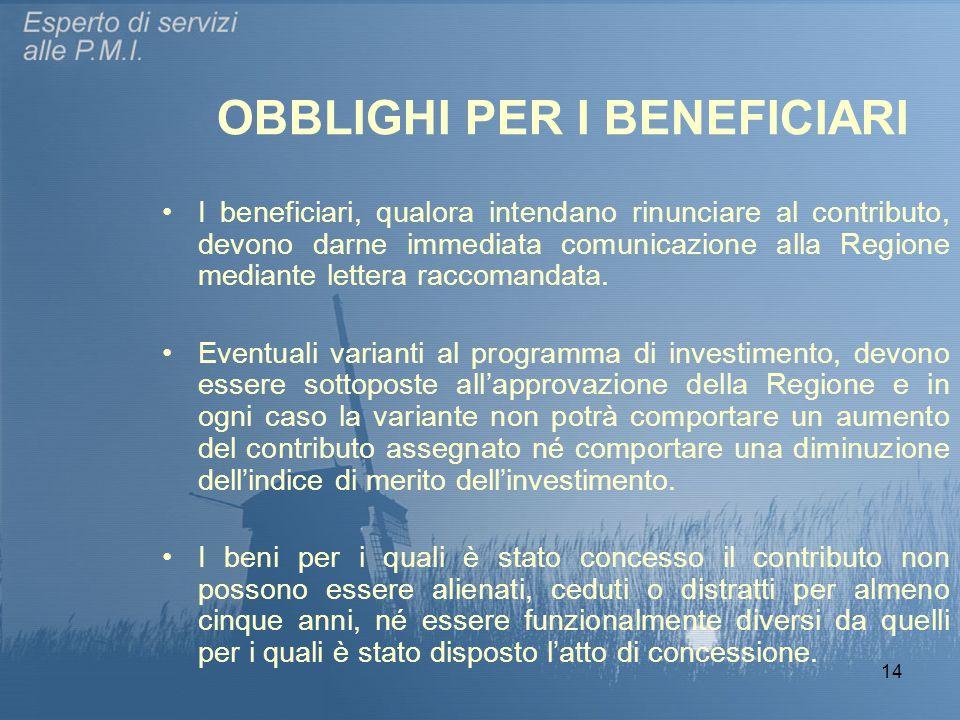 14 OBBLIGHI PER I BENEFICIARI I beneficiari, qualora intendano rinunciare al contributo, devono darne immediata comunicazione alla Regione mediante lettera raccomandata.