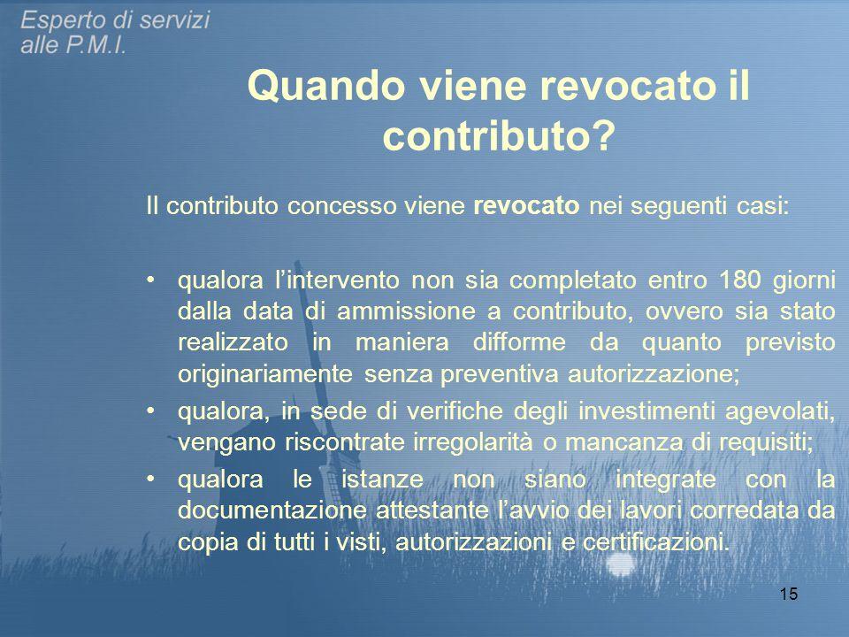 15 Quando viene revocato il contributo? Il contributo concesso viene revocato nei seguenti casi: qualora l'intervento non sia completato entro 180 gio
