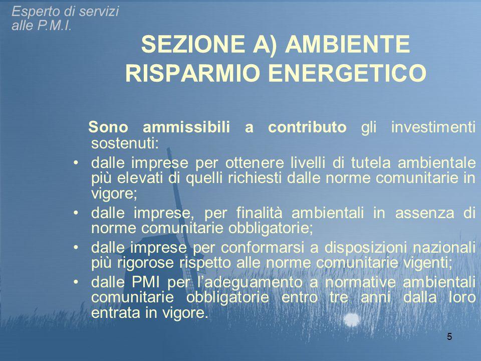 5 SEZIONE A) AMBIENTE RISPARMIO ENERGETICO Sono ammissibili a contributo gli investimenti sostenuti: dalle imprese per ottenere livelli di tutela ambi