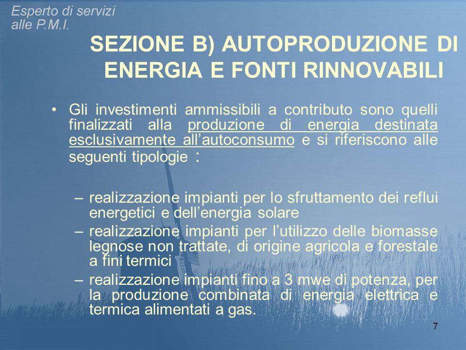 7 SEZIONE B) AUTOPRODUZIONE DI ENERGIA E FONTI RINNOVABILI Gli investimenti ammissibili a contributo sono quelli finalizzati alla produzione di energi