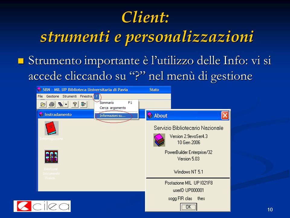 10 Client: strumenti e personalizzazioni Strumento importante è l'utilizzo delle Info: vi si accede cliccando su nel menù di gestione Strumento importante è l'utilizzo delle Info: vi si accede cliccando su nel menù di gestione