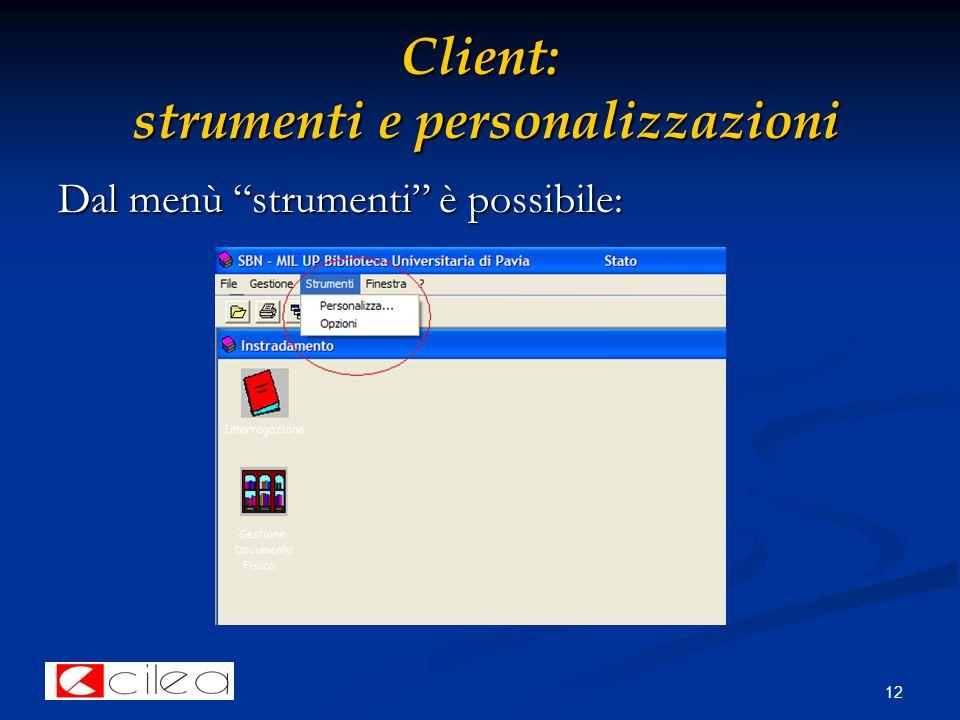 12 Client: strumenti e personalizzazioni Dal menù strumenti è possibile: