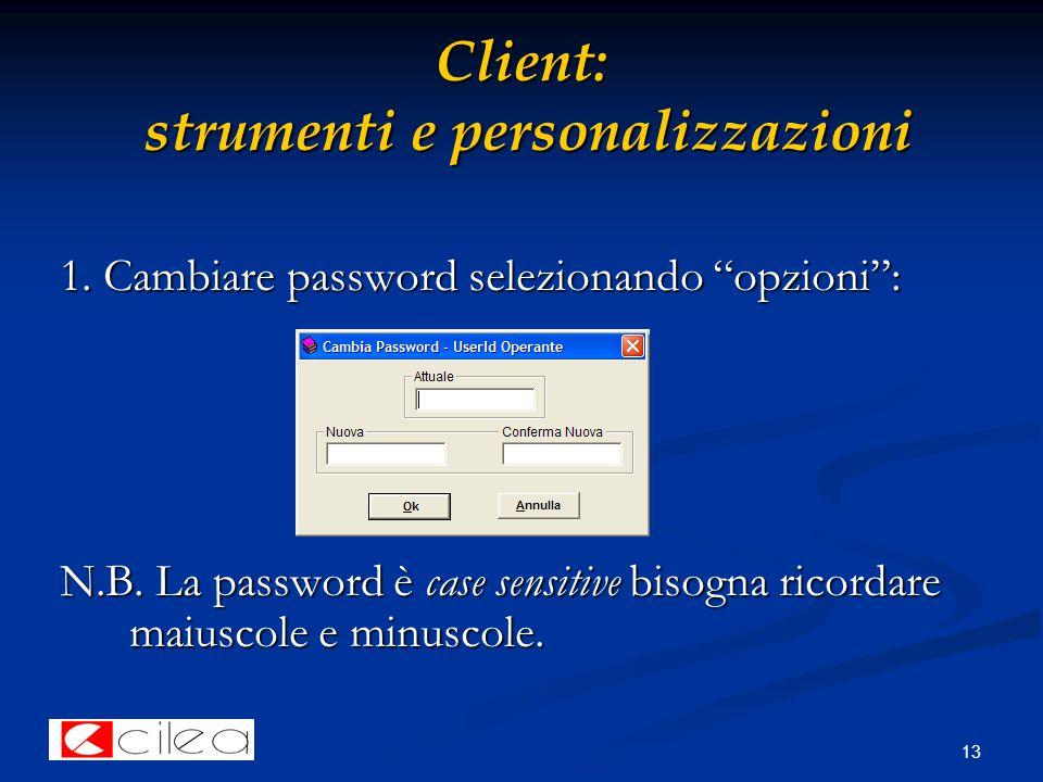 13 Client: strumenti e personalizzazioni 1. Cambiare password selezionando opzioni : N.B.