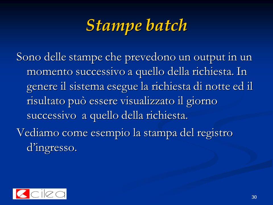 30 Stampe batch Sono delle stampe che prevedono un output in un momento successivo a quello della richiesta.