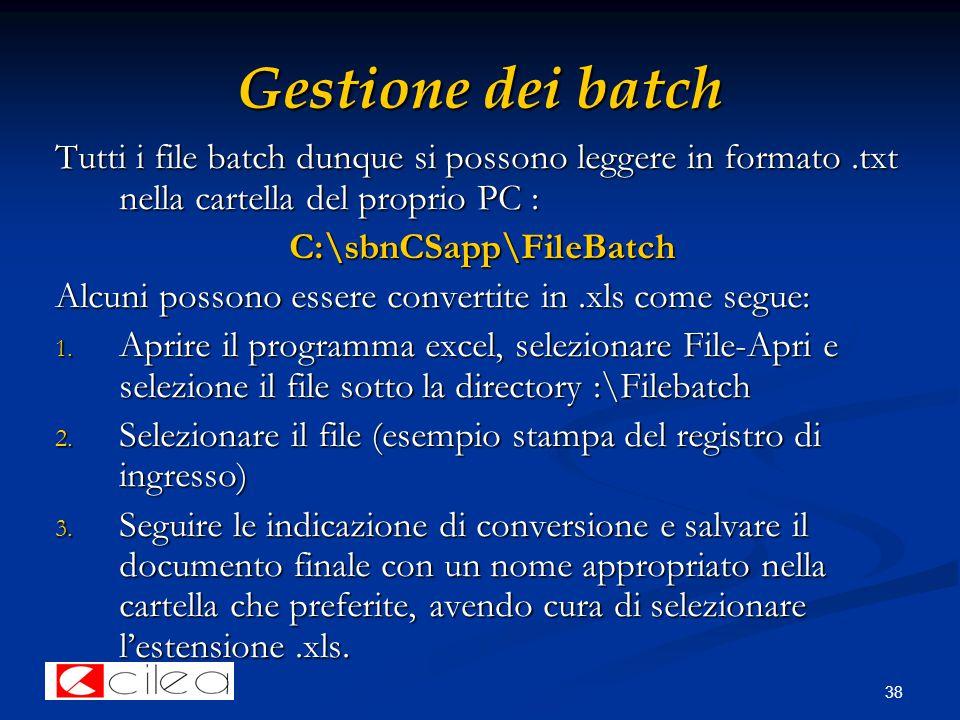 38 Gestione dei batch Tutti i file batch dunque si possono leggere in formato.txt nella cartella del proprio PC : C:\sbnCSapp\FileBatch C:\sbnCSapp\FileBatch Alcuni possono essere convertite in.xls come segue: 1.