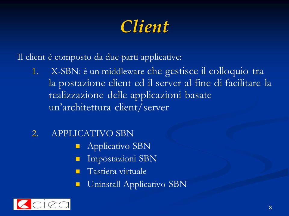 8 Client Il client è composto da due parti applicative: 1. 1. X-SBN: è un middleware che gestisce il colloquio tra la postazione client ed il server a