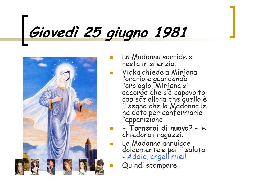 Giovedì 25 giugno 1981 La Madonna sorride e resta in silenzio. Vicka chiede a Mirjana l'orario e guardando l'orologio, Mirjana si accorge che s'è capo
