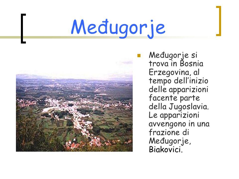 Međugorje Međugorje si trova in Bosnia Erzegovina, al tempo dell'inizio delle apparizioni facente parte della Jugoslavia. Le apparizioni avvengono in
