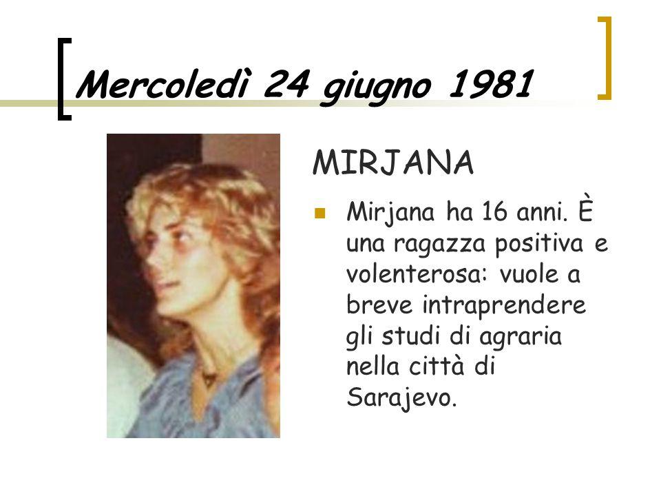 Mercoledì 24 giugno 1981 Mirjana ha 16 anni. È una ragazza positiva e volenterosa: vuole a breve intraprendere gli studi di agraria nella città di Sar
