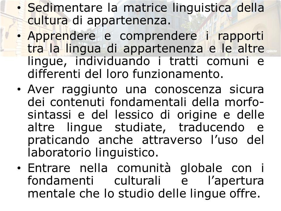 Sedimentare la matrice linguistica della cultura di appartenenza. Apprendere e comprendere i rapporti tra la lingua di appartenenza e le altre lingue,