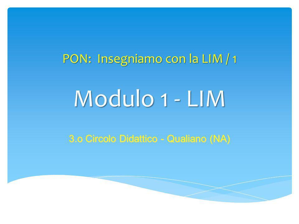 PON: Insegniamo con la LIM / 1 3.o Circolo Didattico - Qualiano (NA) Modulo 1 - LIM
