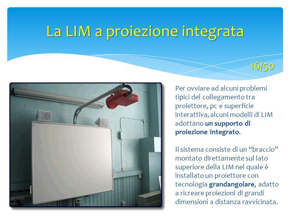La LIM a proiezione integrata Per ovviare ad alcuni problemi tipici del collegamento tra proiettore, pc e superficie interattiva, alcuni modelli di LI