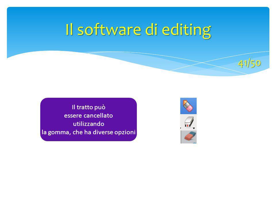 Il tratto può essere cancellato utilizzando la gomma, che ha diverse opzioni Il software di editing 41/50