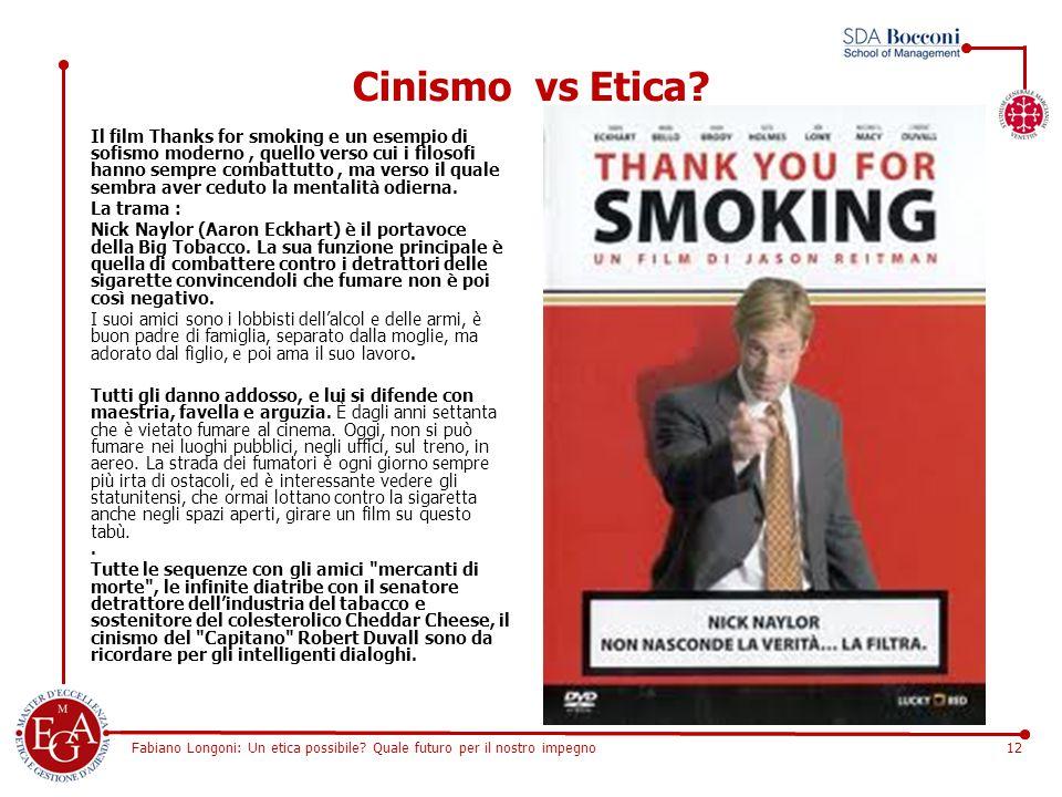 Fabiano Longoni: Un etica possibile? Quale futuro per il nostro impegno12 Cinismo vs Etica? Il film Thanks for smoking e un esempio di sofismo moderno