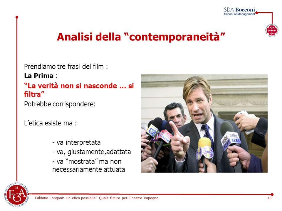 """Fabiano Longoni: Un etica possibile? Quale futuro per il nostro impegno13 Analisi della """"contemporaneità"""" Prendiamo tre frasi del film : La Prima : """"L"""