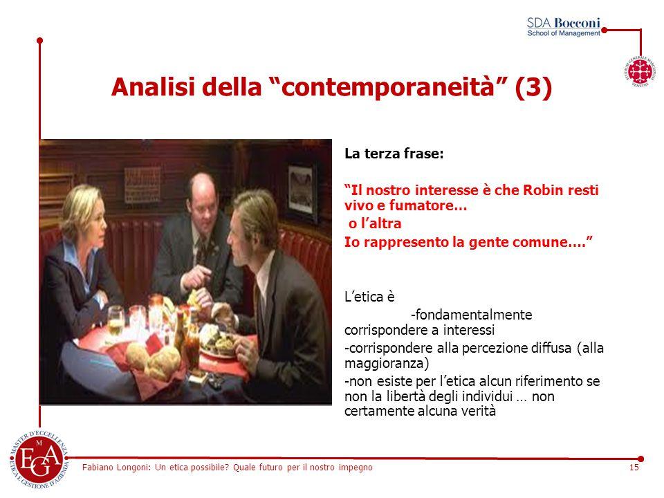 """Fabiano Longoni: Un etica possibile? Quale futuro per il nostro impegno15 Analisi della """"contemporaneità"""" (3) La terza frase: """"Il nostro interesse è c"""