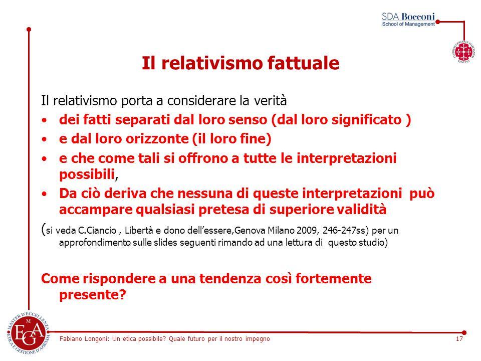 Fabiano Longoni: Un etica possibile? Quale futuro per il nostro impegno17 Il relativismo fattuale Il relativismo porta a considerare la verità dei fat