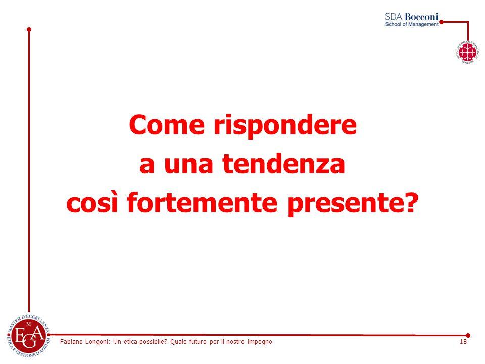 Fabiano Longoni: Un etica possibile? Quale futuro per il nostro impegno18 Come rispondere a una tendenza così fortemente presente?