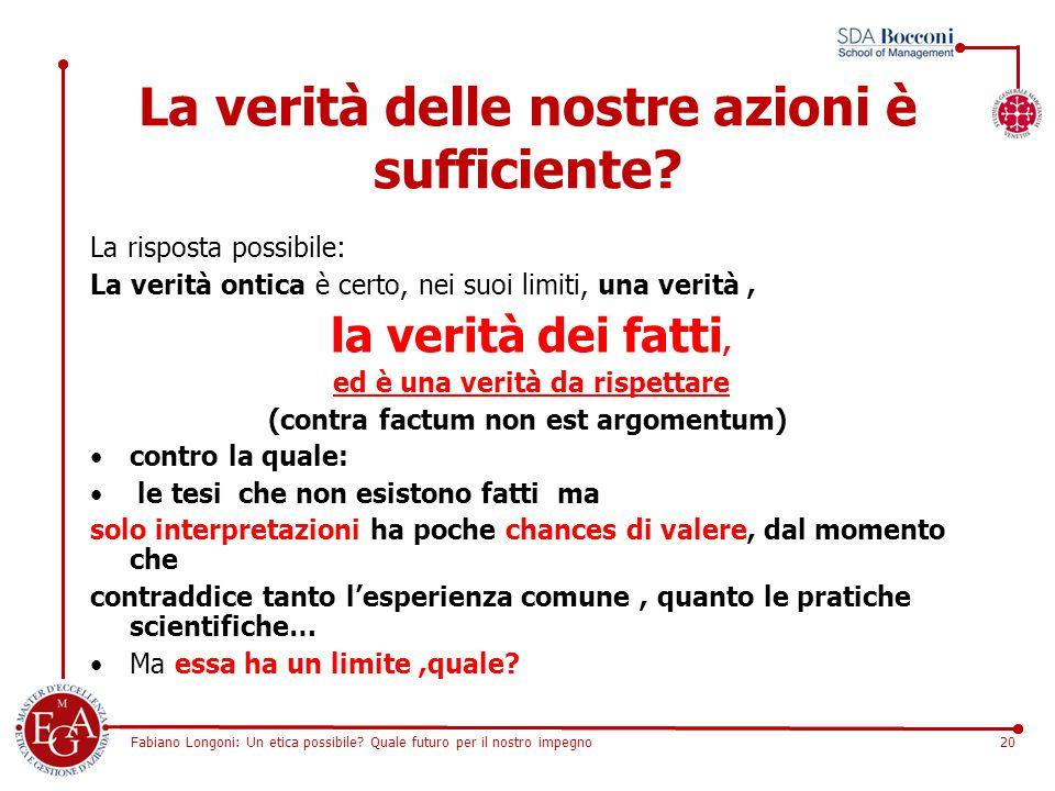 Fabiano Longoni: Un etica possibile? Quale futuro per il nostro impegno20 La verità delle nostre azioni è sufficiente? La risposta possibile: La verit