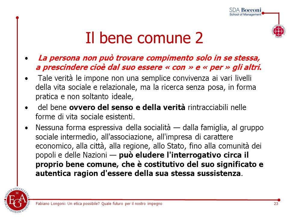 Fabiano Longoni: Un etica possibile? Quale futuro per il nostro impegno23 Il bene comune 2 La persona non può trovare compimento solo in se stessa, a