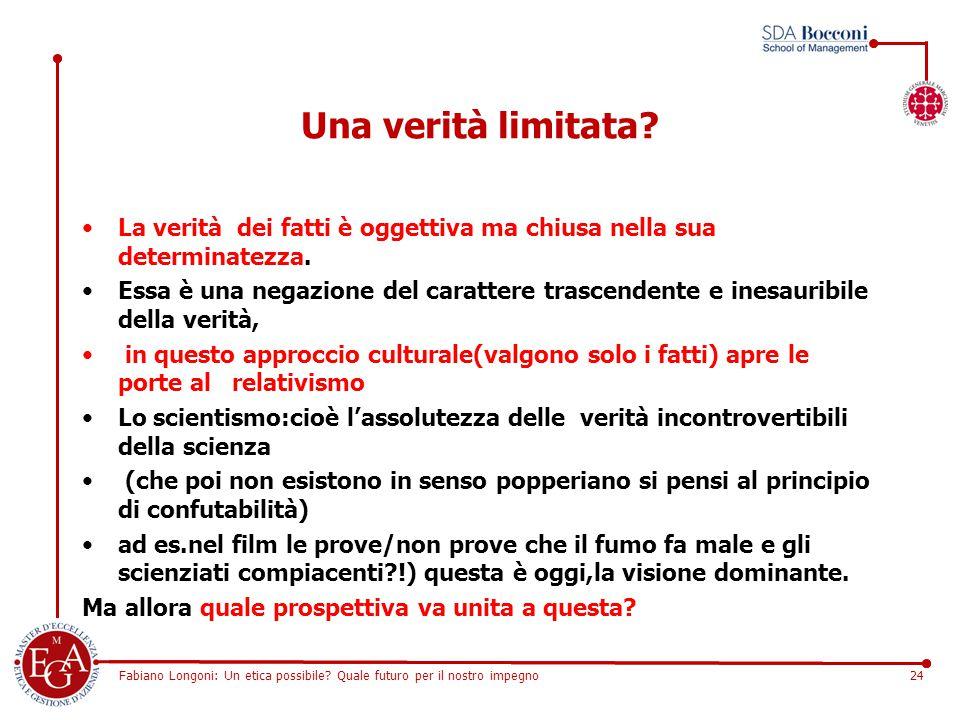 Fabiano Longoni: Un etica possibile? Quale futuro per il nostro impegno24 Una verità limitata? La verità dei fatti è oggettiva ma chiusa nella sua det