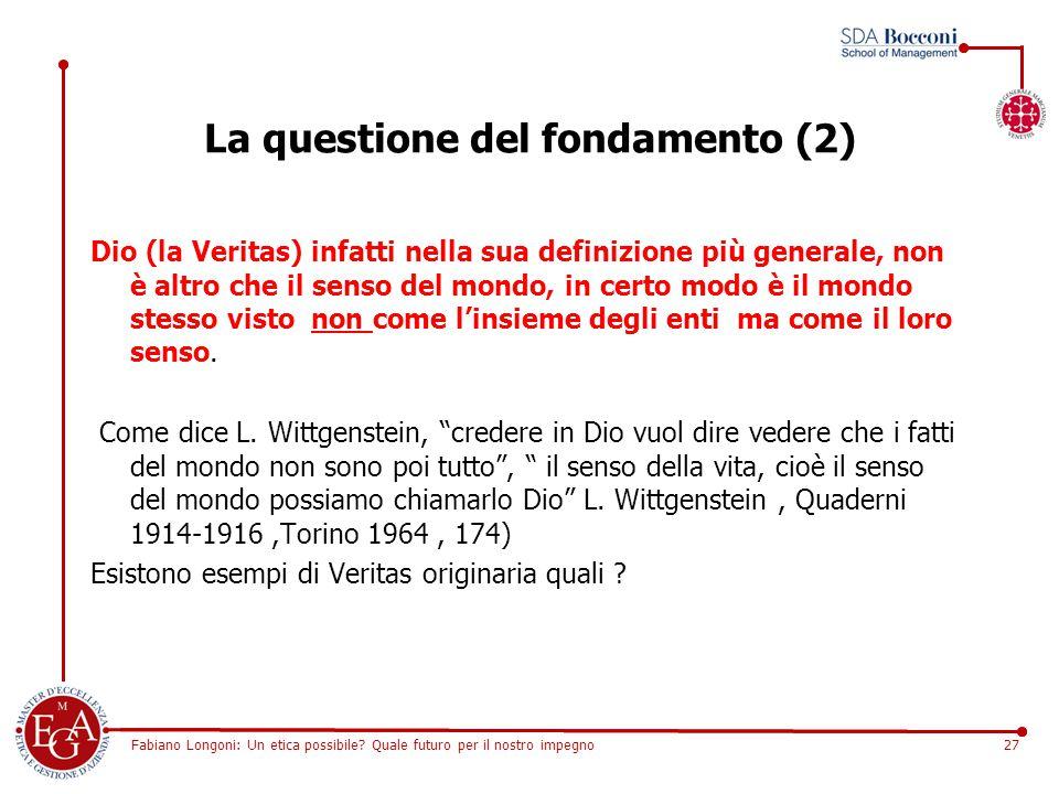 Fabiano Longoni: Un etica possibile? Quale futuro per il nostro impegno27 La questione del fondamento (2) Dio (la Veritas) infatti nella sua definizio