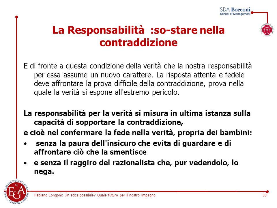 Fabiano Longoni: Un etica possibile? Quale futuro per il nostro impegno33 La Responsabilità :so-stare nella contraddizione E di fronte a questa condiz
