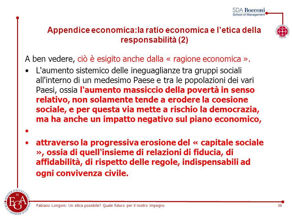 Fabiano Longoni: Un etica possibile? Quale futuro per il nostro impegno36 A ben vedere, ciò è esigito anche dalla « ragione economica ». L'aumento sis
