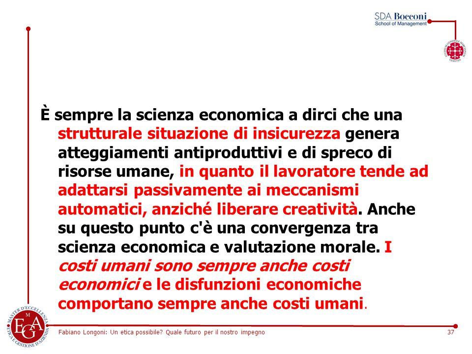Fabiano Longoni: Un etica possibile? Quale futuro per il nostro impegno37 È sempre la scienza economica a dirci che una strutturale situazione di insi