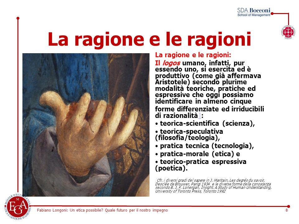 Fabiano Longoni: Un etica possibile? Quale futuro per il nostro impegno8 La ragione e le ragioni La ragione e le ragioni: Il logos umano, infatti, pur