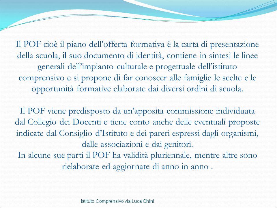 Il POF cioè il piano dell'offerta formativa è la carta di presentazione della scuola, il suo documento di identità, contiene in sintesi le linee gener