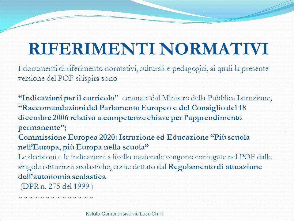RIFERIMENTI NORMATIVI Istituto Comprensivo via Luca Ghini I documenti di riferimento normativi, culturali e pedagogici, ai quali la presente versione