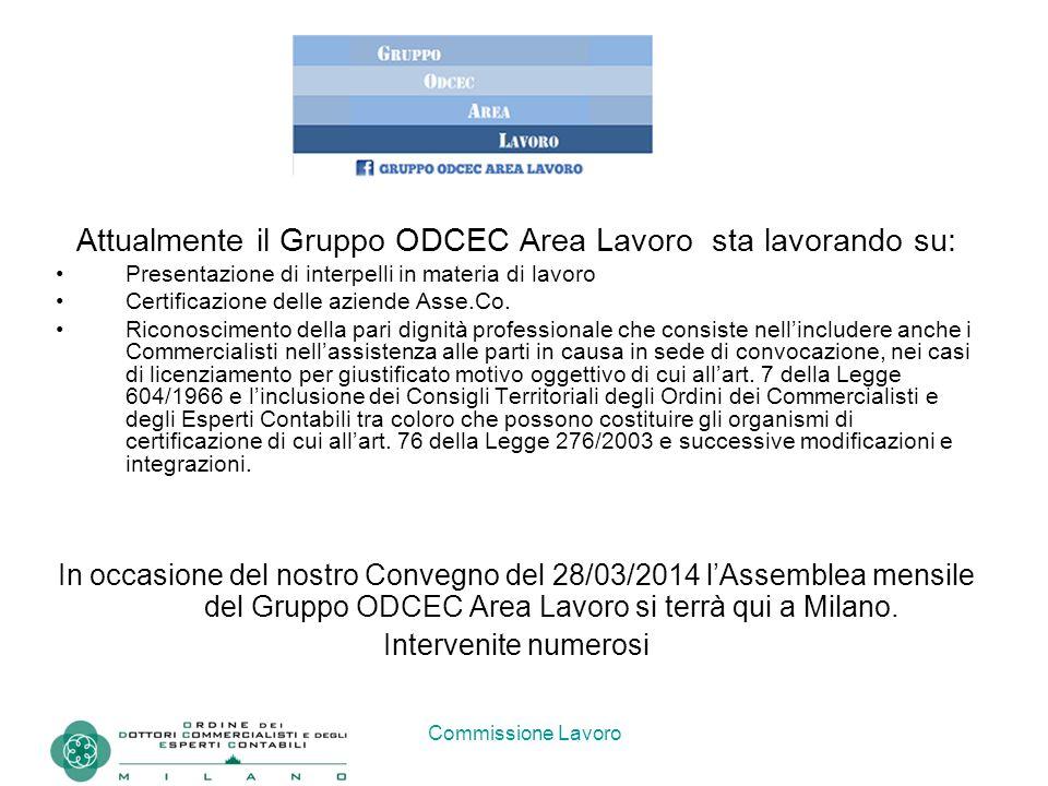 Commissione Lavoro Attualmente il Gruppo ODCEC Area Lavoro sta lavorando su: Presentazione di interpelli in materia di lavoro Certificazione delle aziende Asse.Co.