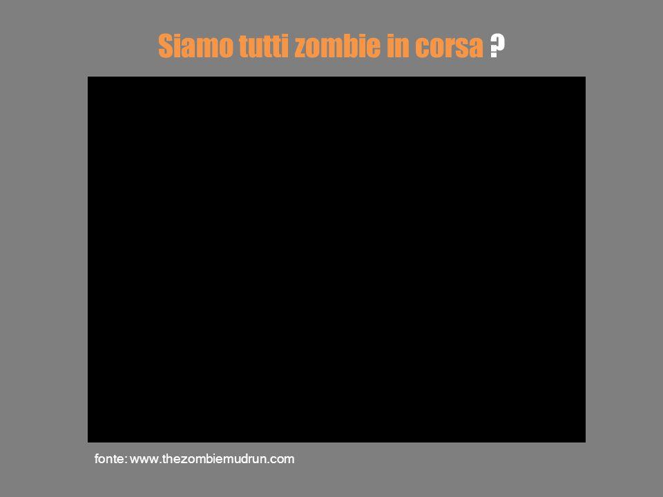fonte: www.thezombiemudrun.com Siamo tutti zombie in corsa ?
