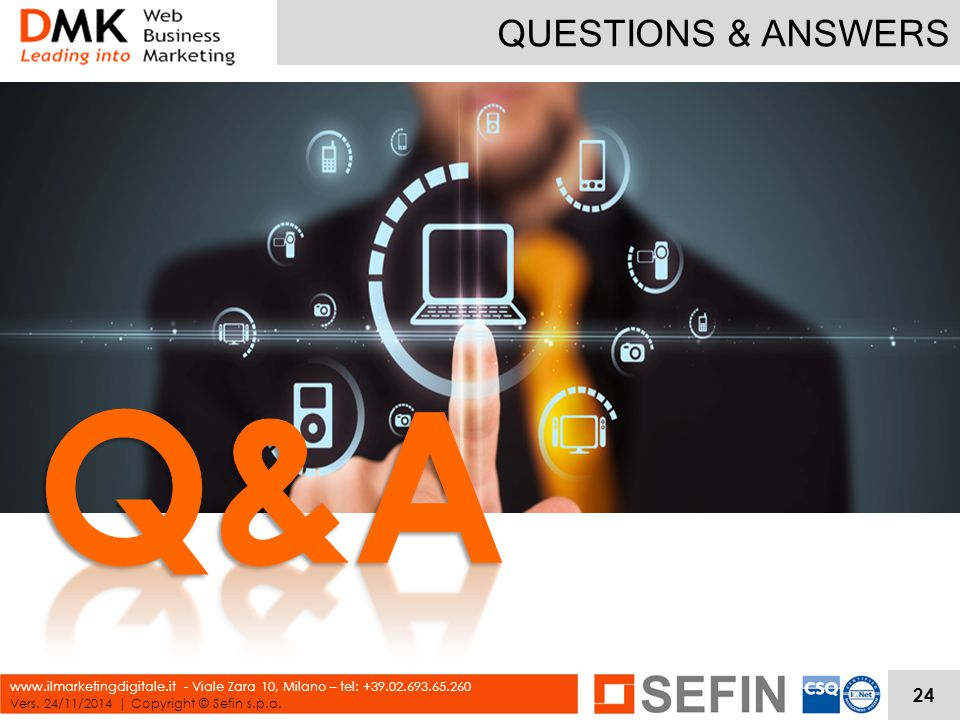 QUESTIONS & ANSWERS Vers. 24/11/2014 | Copyright © Sefin s.p.a. www.ilmarketingdigitale.it - Viale Zara 10, Milano – tel: +39.02.693.65.260 24