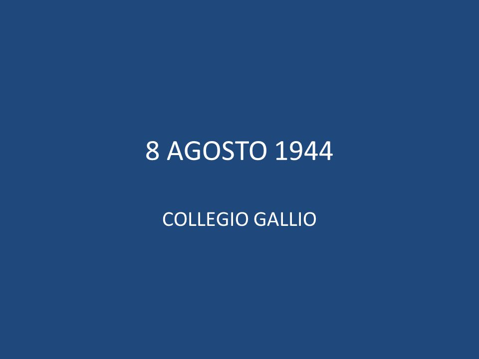 8 AGOSTO 1944 COLLEGIO GALLIO