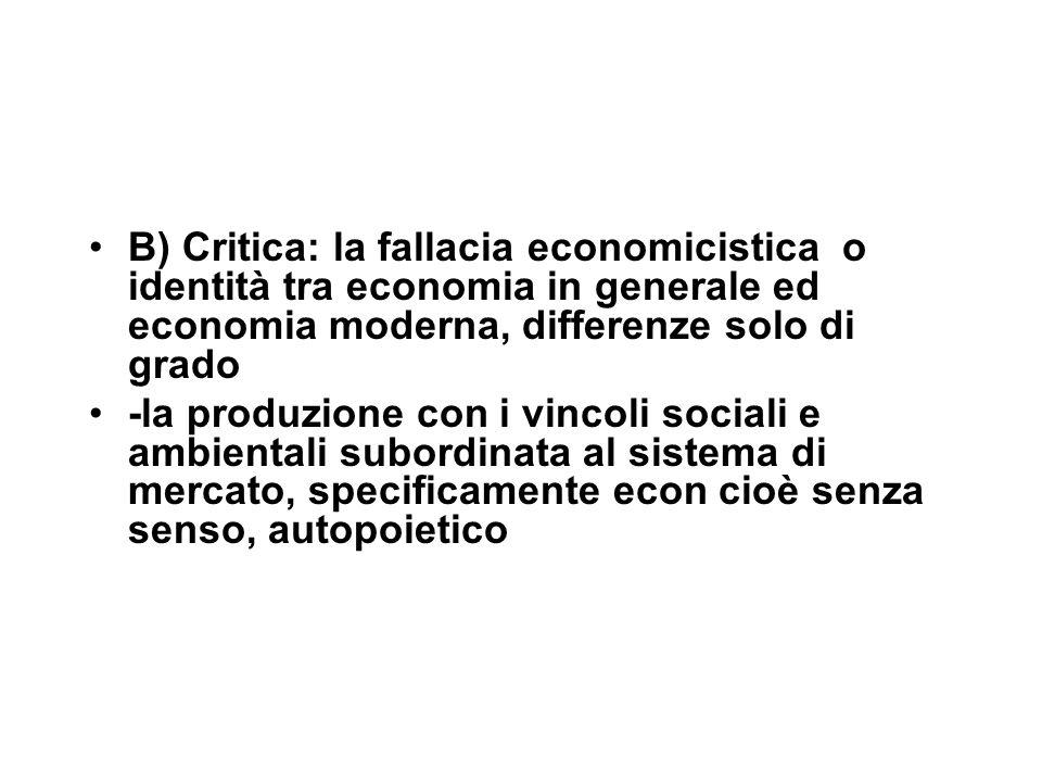 B) Critica: la fallacia economicistica o identità tra economia in generale ed economia moderna, differenze solo di grado -la produzione con i vincoli