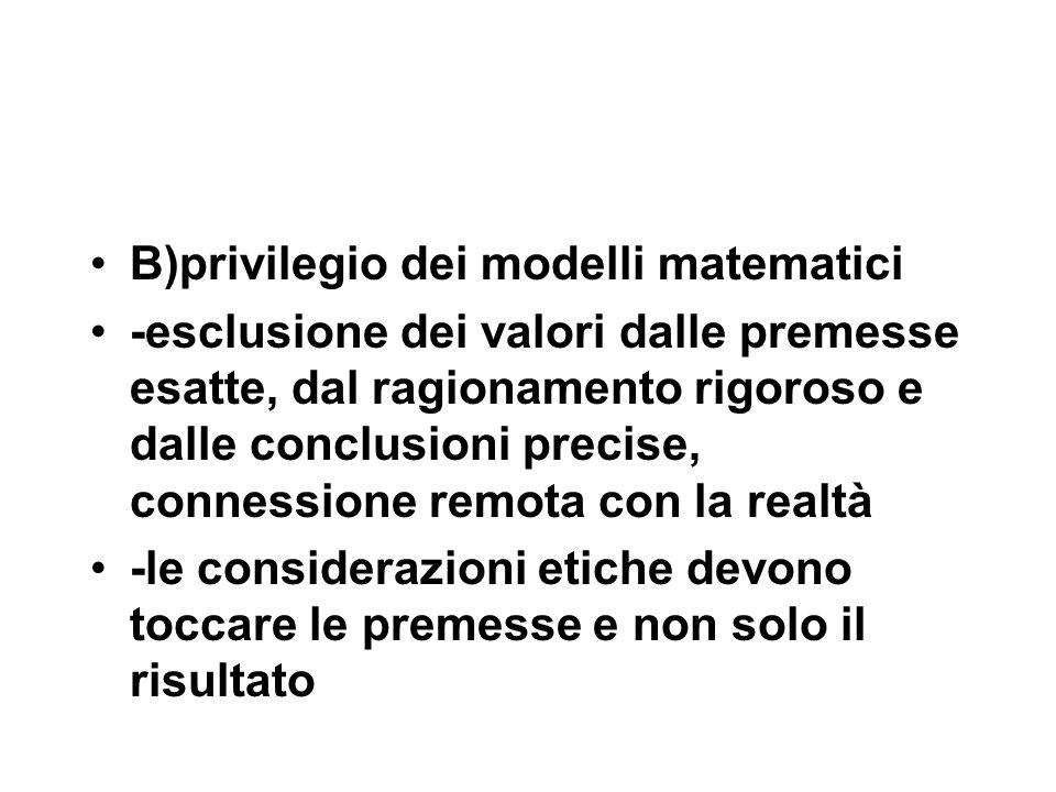 B)privilegio dei modelli matematici -esclusione dei valori dalle premesse esatte, dal ragionamento rigoroso e dalle conclusioni precise, connessione r
