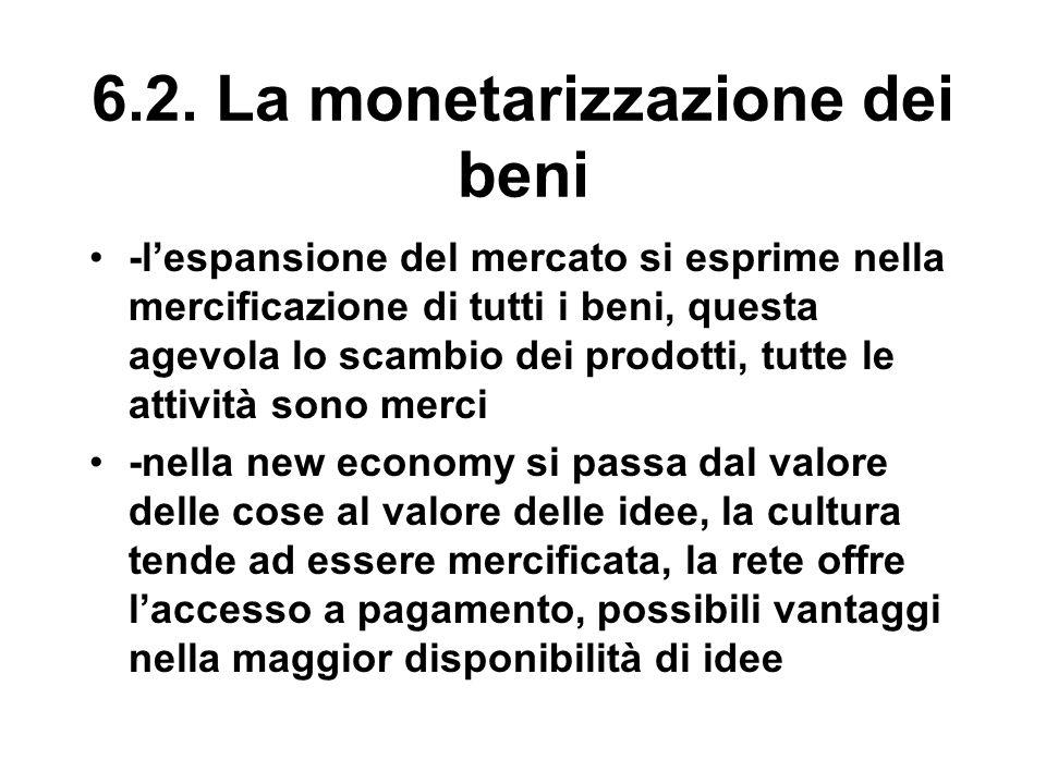 6.2. La monetarizzazione dei beni -l'espansione del mercato si esprime nella mercificazione di tutti i beni, questa agevola lo scambio dei prodotti, t