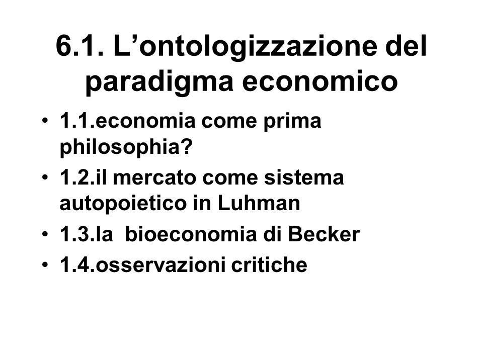 6.1. L'ontologizzazione del paradigma economico 1.1.economia come prima philosophia? 1.2.il mercato come sistema autopoietico in Luhman 1.3.la bioecon